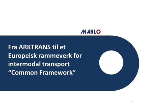 "Fra ARKTRANS til et Europeisk rammeverk for intermodal transport ""Common Framework"" 1."