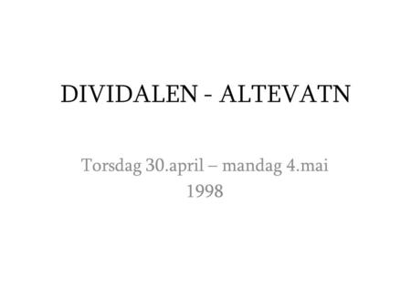 DIVIDALEN - ALTEVATN Torsdag 30.april – mandag 4.mai 1998.