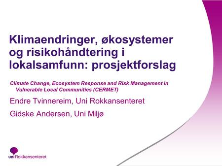 Klimaendringer, økosystemer og risikohåndtering i lokalsamfunn: prosjektforslag Climate Change, Ecosystem Response and Risk Management in Vulnerable Local.