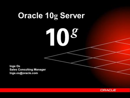 Inge Os Sales Consulting Manager Oracle 10 g Server.