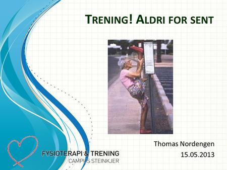 T RENING ! A LDRI FOR SENT Thomas Nordengen 15.05.2013.