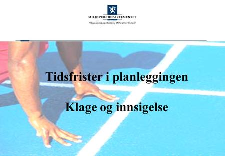 Royal Norwegian Ministry of the Environment Tidsfrister i planleggingen Klage og innsigelse.