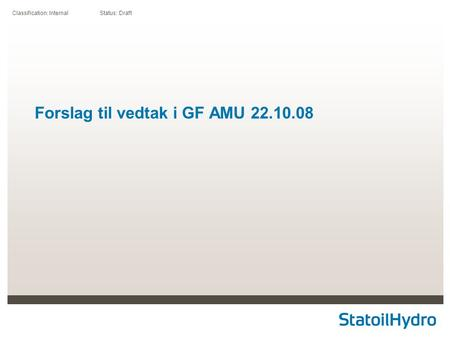 Classification: Internal Status: Draft Forslag til vedtak i GF AMU 22.10.08.