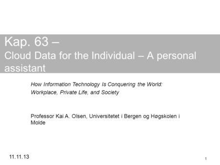 11.11.13 1 Kap. 63 – Cloud Data for the Individual – A personal assistant How Information Technology Is Conquering the World: Workplace, Private Life,