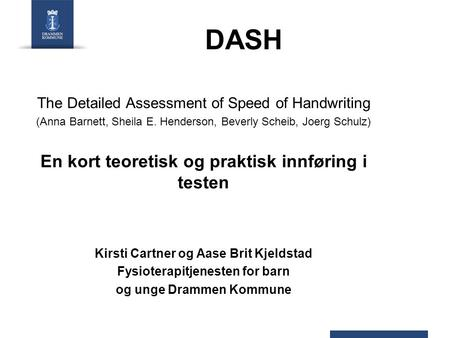 DASH The Detailed Assessment of Speed of Handwriting (Anna Barnett, Sheila E. Henderson, Beverly Scheib, Joerg Schulz) En kort teoretisk og praktisk innføring.