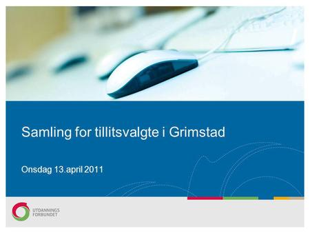 Samling for tillitsvalgte i Grimstad Onsdag 13.april 2011.