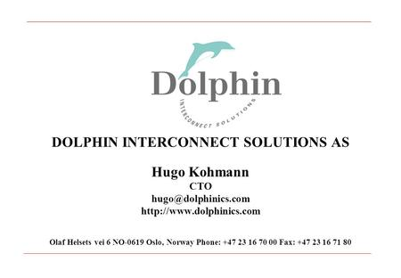 DOLPHIN INTERCONNECT SOLUTIONS AS Hugo Kohmann CTO  Olaf Helsets vei 6 NO-0619 Oslo, Norway Phone: +47 23.