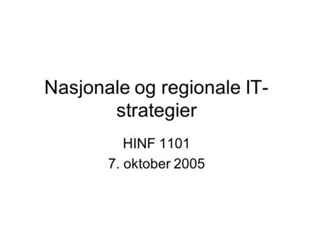 Nasjonale og regionale IT- strategier HINF 1101 7. oktober 2005.