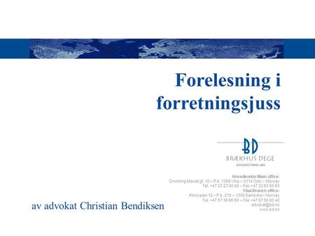 Forelesning i forretningsjuss Hovedkontor/Main office: Dronning Mauds gt. 10 – P.b. 1369 Vika – 0114 Oslo – Norway Tel. +47 23 23 90 90 – Fax +47 22 83.