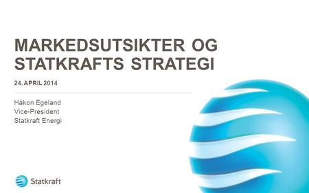 Markedsutsikter og Statkrafts strategi 24. April 2014