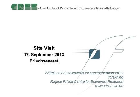Stiftelsen Frischsenteret for samfunnsøkonomisk forskning Ragnar Frisch Centre for Economic Research www.frisch.uio.no - Oslo Centre of Research on Environmentally.