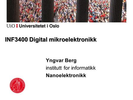 INF3400 Digital mikroelektronikk Yngvar Berg institutt for informatikk Nanoelektronikk.