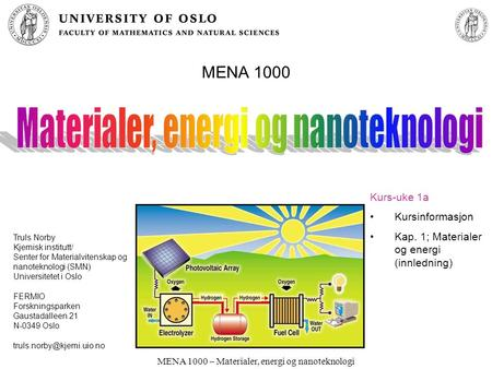 MENA 1000 – Materialer, energi og nanoteknologi MENA 1000 Truls Norby Kjemisk institutt/ Senter for Materialvitenskap og nanoteknologi (SMN) Universitetet.