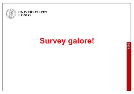 2004 Survey galore!. 2004 Vaya con dios ISUIT for nybegynnere IISUIT for viderekommende IIIStudentsurveyen IVVeien framover.