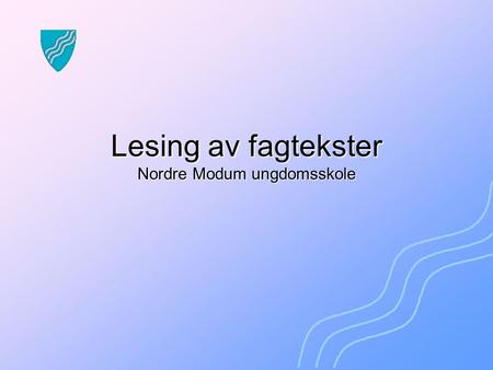 "Lesing av fagtekster Nordre Modum ungdomsskole. 07.07.2014Framtida nå - les og forstå! ""The problem is not illiteracy but comprehension. The bulk of older."