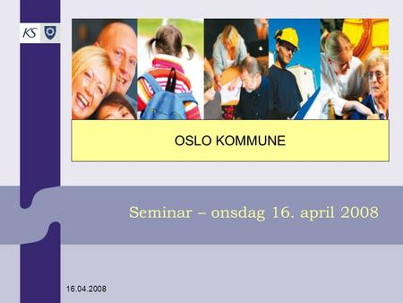 16.04.2008 Seminar – onsdag 16. april 2008 OSLO KOMMUNE.