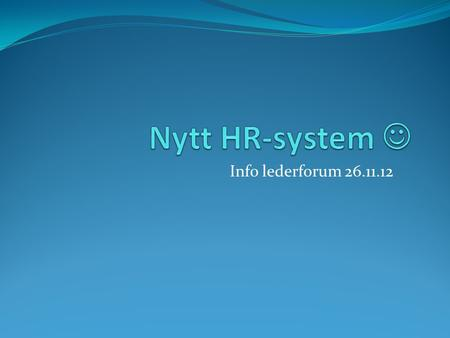 Nytt HR-system  Info lederforum 26.11.12.