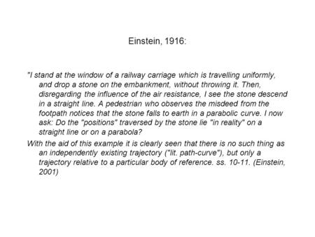 Einstein, 1916: I stand at the window of a railway carriage which is travelling uniformly, and drop a stone on the embankment, without throwing it. Then,