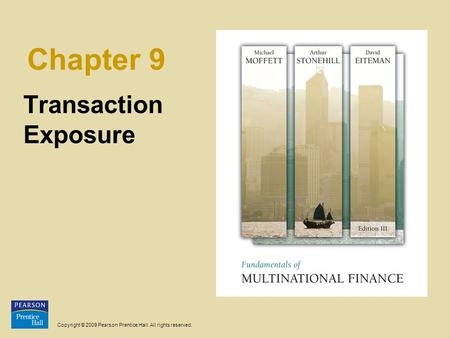 Copyright © 2009 Pearson Prentice Hall. All rights reserved. Chapter 9 Transaction Exposure.