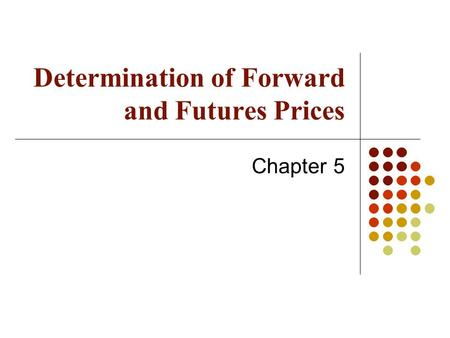 Determination of Forward and Futures Prices Chapter 5.