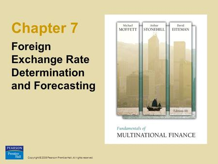 Copyright © 2009 Pearson Prentice Hall. All rights reserved. Chapter 7 Foreign Exchange Rate Determination and Forecasting.