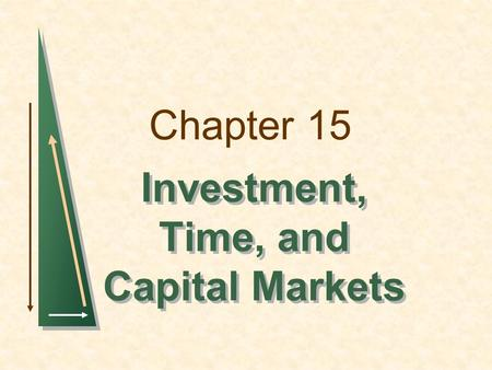 Chapter 15 Investment, Time, and Capital Markets.