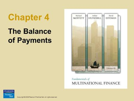 Copyright © 2009 Pearson Prentice Hall. All rights reserved. Chapter 4 The Balance of Payments.