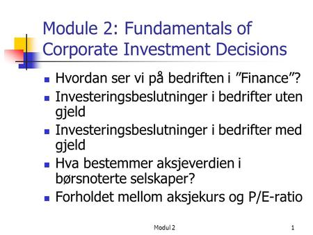 "Modul 21 Module 2: Fundamentals of Corporate Investment Decisions Hvordan ser vi på bedriften i ""Finance""? Investeringsbeslutninger i bedrifter uten gjeld."