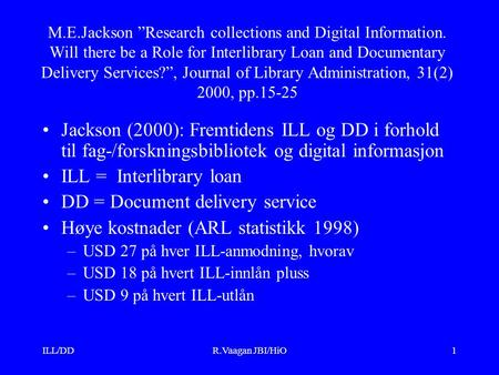 "ILL/DDR.Vaagan JBI/HiO1 M.E.Jackson ""Research collections and Digital Information. Will there be a Role for Interlibrary Loan and Documentary Delivery."