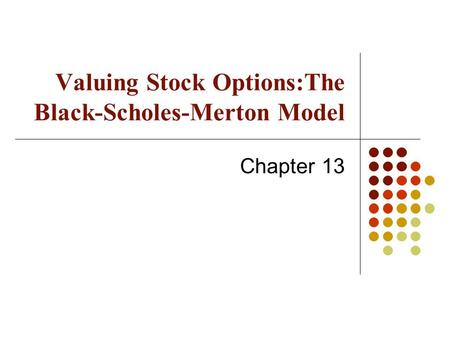 Valuing Stock Options:The Black-Scholes-Merton Model Chapter 13.