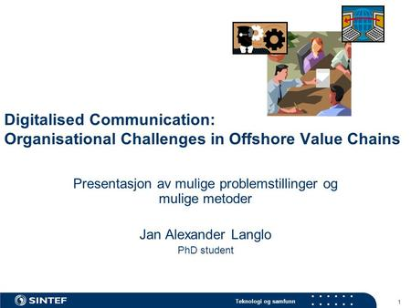 Teknologi og samfunn 1 Digitalised Communication: Organisational Challenges in Offshore Value Chains Presentasjon av mulige problemstillinger og mulige.