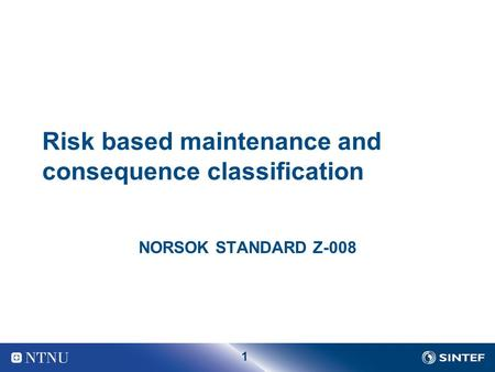 1 Risk based maintenance and consequence classification NORSOK STANDARD Z-008.