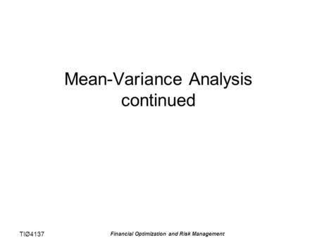 TIØ4137 Financial Optimization and Risk Management Mean-Variance Analysis continued.