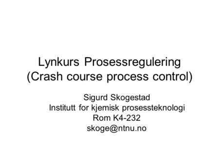 Lynkurs Prosessregulering (Crash course process control)