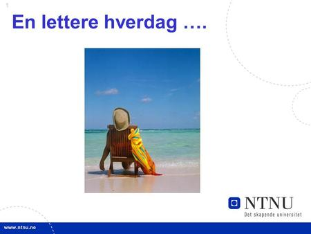 1 En lettere hverdag ….. 2 Make my day……