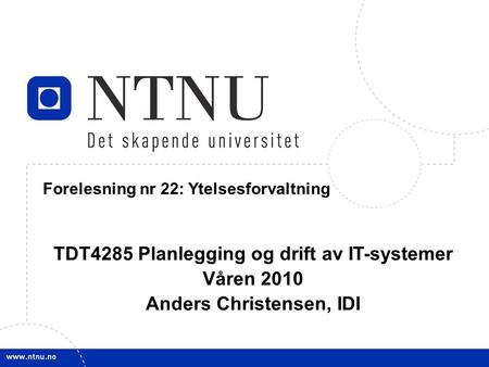 1 4 March 2010 TDT4285 Planl&drift IT-syst Forelesning nr 22: Ytelsesforvaltning TDT4285 Planlegging og drift av IT-systemer Våren 2010 Anders Christensen,