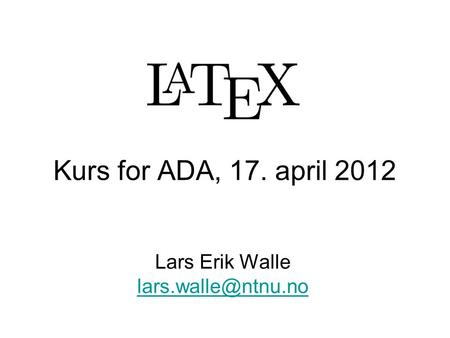 Kurs for ADA, 17. april 2012 Lars Erik Walle