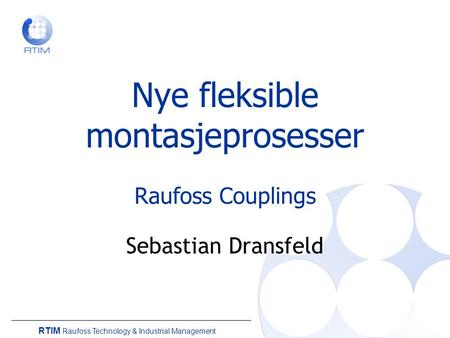 Nye fleksible montasjeprosesser Raufoss Couplings