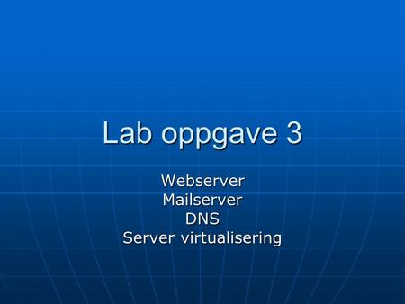 Lab oppgave 3 WebserverMailserverDNS Server virtualisering.