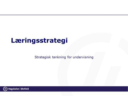 Læringsstrategi Strategisk tenkning for undervisning.