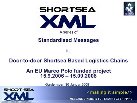 A series of Standardised Messages for Door-to-door Shortsea Based Logistics Chains An EU Marco Polo funded project 15.9.2006 – 15.09.2008 Gardermoen 30.