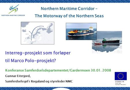 INTERREG IIIB North Sea Northern Periphery Northern Maritime Corridor – The Motorway of the Northern Seas Interreg-prosjekt som forløper til Marco Polo-prosjekt?
