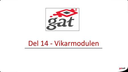 Del 14 - Vikarmodulen Gat kurs, rev.5.3 (04.05.12) Copyright © gatsoft as.