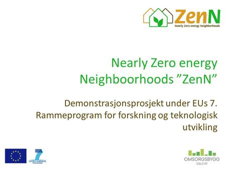 "Nearly Zero energy Neighboorhoods ""ZenN"" Demonstrasjonsprosjekt under EUs 7. Rammeprogram for forskning og teknologisk utvikling."