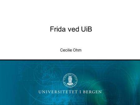 Frida ved UiB Cecilie Ohm.