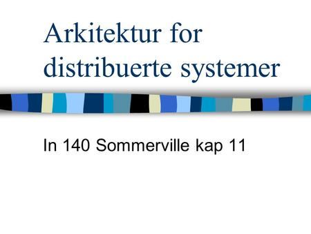 Arkitektur for distribuerte systemer In 140 Sommerville kap 11.