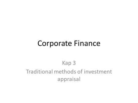 Corporate Finance Kap 3 Traditional methods of investment appraisal.