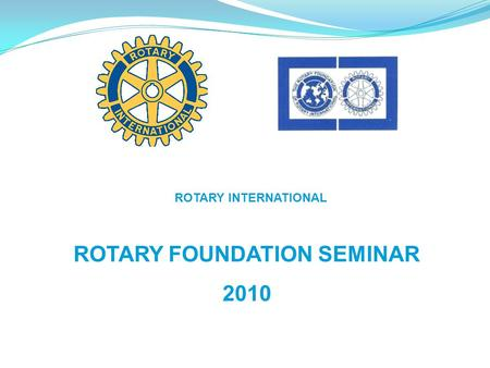 ROTARY INTERNATIONAL ROTARY FOUNDATION SEMINAR 2010.