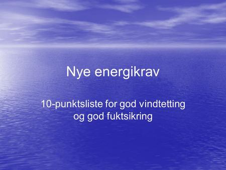Nye energikrav 10-punktsliste for god vindtetting og god fuktsikring.