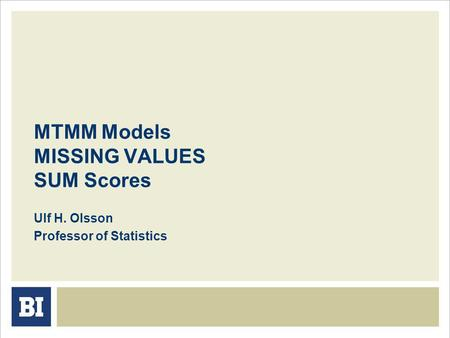 MTMM Models MISSING VALUES SUM Scores Ulf H. Olsson Professor of Statistics.